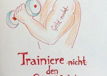 """Trainiere den """"geht-Muskel"""""""